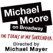 Michael Moore Terms of My Surrender Broadway Show Tickets