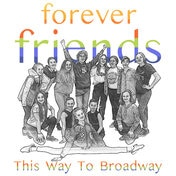 This Way to Broadway Forever Friends Off Broadway Show Tickets
