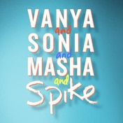 Vanya and Sonia and Masha and Spike Broadway Play Tickets